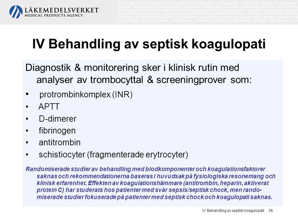 IV Behandling av septisk koagulopati 36 IV Behandling av septisk koagulopati Diagnostik & monitorering sker i klinisk rutin med analyser av trombocytt