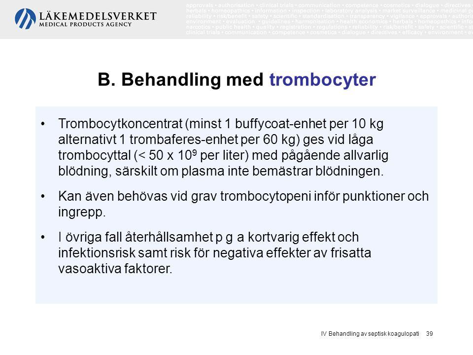 IV Behandling av septisk koagulopati 39 B. Behandling med trombocyter Trombocytkoncentrat (minst 1 buffycoat-enhet per 10 kg alternativt 1 trombaferes
