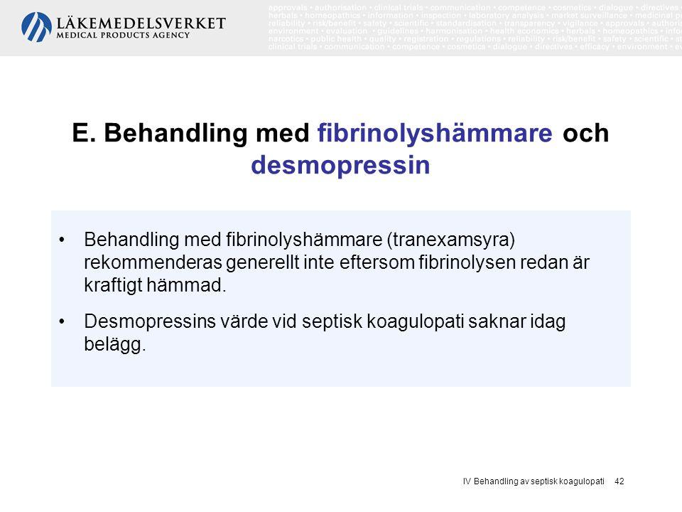 IV Behandling av septisk koagulopati 42 E. Behandling med fibrinolyshämmare och desmopressin Behandling med fibrinolyshämmare (tranexamsyra) rekommend