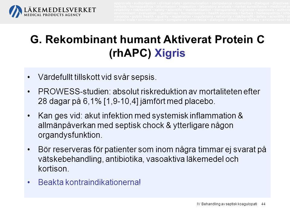 IV Behandling av septisk koagulopati 44 G. Rekombinant humant Aktiverat Protein C (rhAPC) Xigris Värdefullt tillskott vid svår sepsis. PROWESS-studien