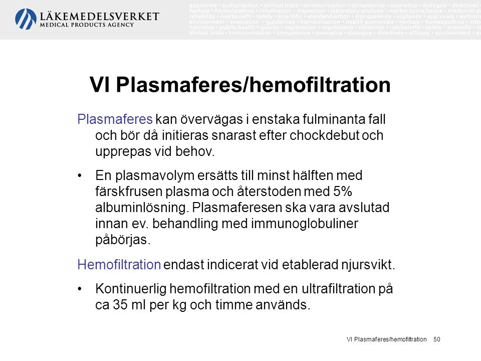 VI Plasmaferes/hemofiltration 50 VI Plasmaferes/hemofiltration Plasmaferes kan övervägas i enstaka fulminanta fall och bör då initieras snarast efter