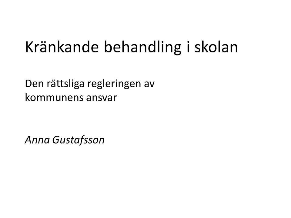 Kränkande behandling i skolan Den rättsliga regleringen av kommunens ansvar Anna Gustafsson