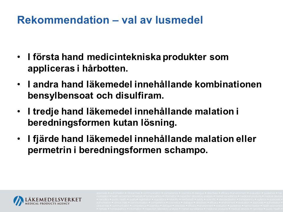 Rekommendation – val av lusmedel I första hand medicintekniska produkter som appliceras i hårbotten. I andra hand läkemedel innehållande kombinationen