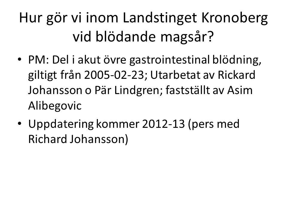 Hur gör vi inom Landstinget Kronoberg vid blödande magsår? PM: Del i akut övre gastrointestinal blödning, giltigt från 2005-02-23; Utarbetat av Rickar