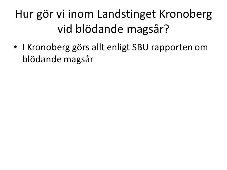 Hur gör vi inom Landstinget Kronoberg vid blödande magsår? I Kronoberg görs allt enligt SBU rapporten om blödande magsår
