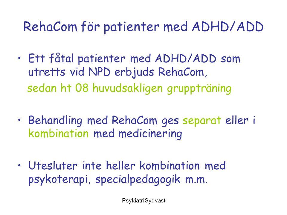 Psykiatri Sydväst RehaCom för patienter med ADHD/ADD Ett fåtal patienter med ADHD/ADD som utretts vid NPD erbjuds RehaCom, sedan ht 08 huvudsakligen g