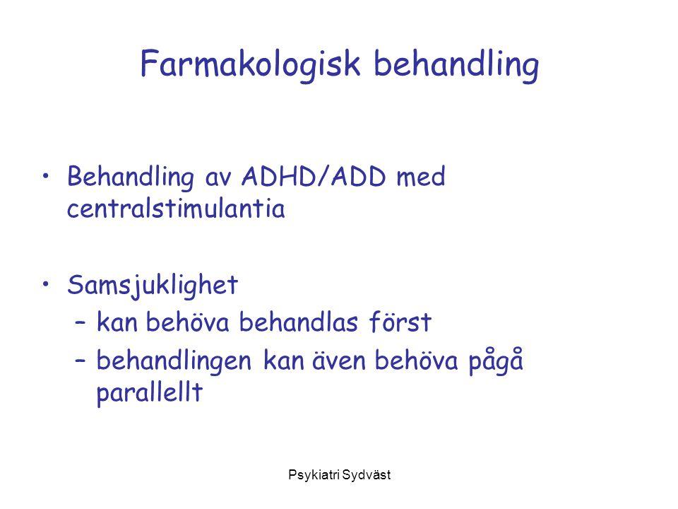 Psykiatri Sydväst Farmakologisk behandling Behandling av ADHD/ADD med centralstimulantia Samsjuklighet –kan behöva behandlas först –behandlingen kan ä