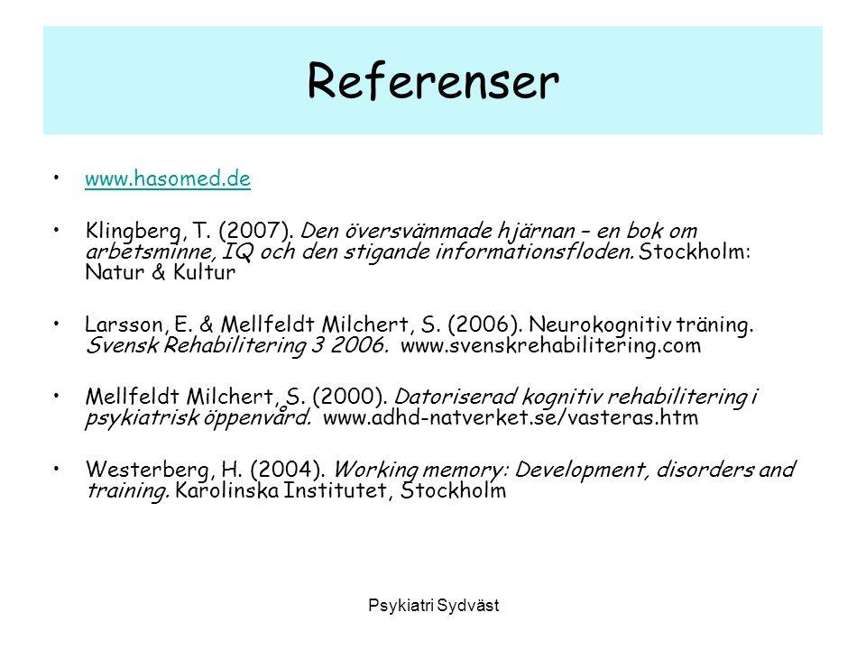 Psykiatri Sydväst Referenser www.hasomed.de Klingberg, T. (2007). Den översvämmade hjärnan – en bok om arbetsminne, IQ och den stigande informationsfl