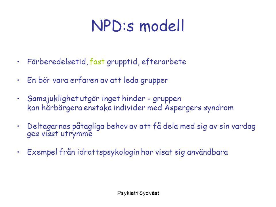 Psykiatri Sydväst NPD:s modell Förberedelsetid, fast grupptid, efterarbete En bör vara erfaren av att leda grupper Samsjuklighet utgör inget hinder -