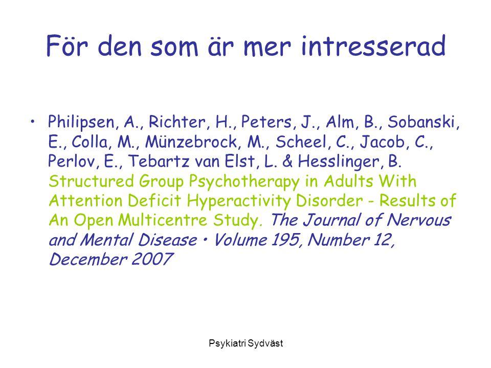 Psykiatri Sydväst För den som är mer intresserad Philipsen, A., Richter, H., Peters, J., Alm, B., Sobanski, E., Colla, M., Münzebrock, M., Scheel, C.,