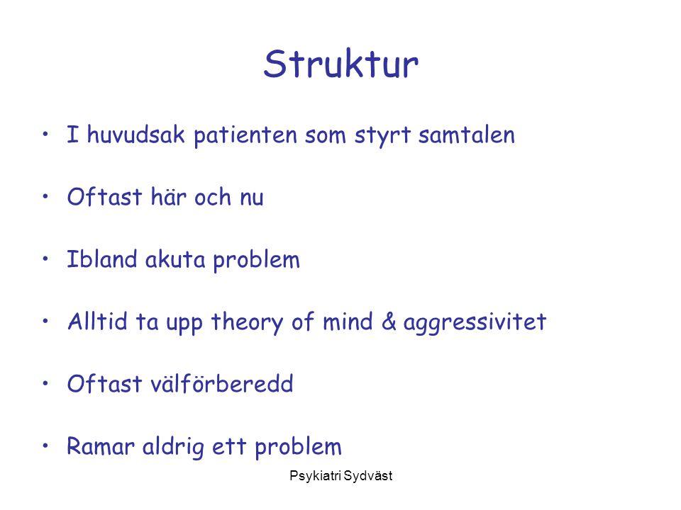 Psykiatri Sydväst Struktur I huvudsak patienten som styrt samtalen Oftast här och nu Ibland akuta problem Alltid ta upp theory of mind & aggressivitet