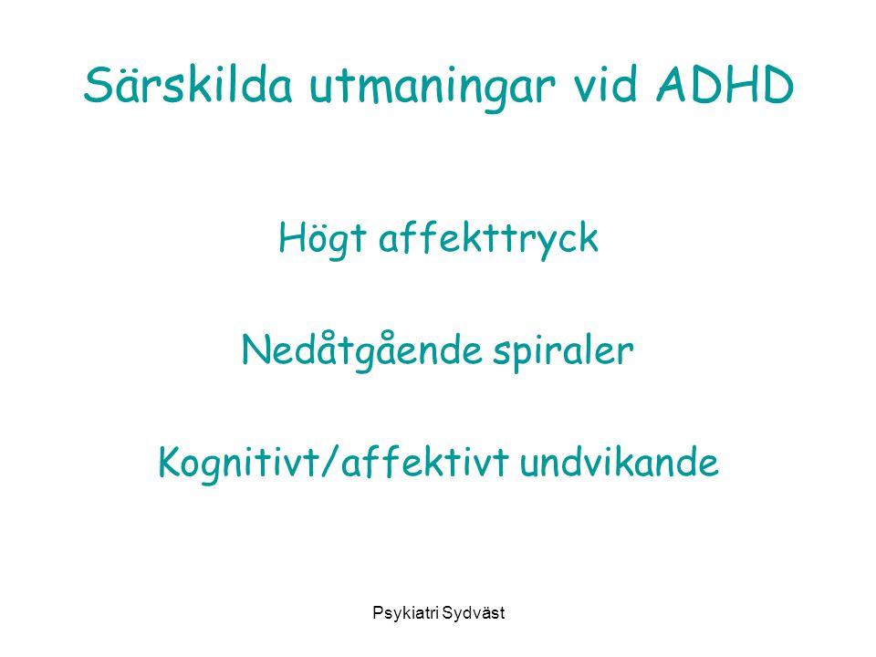 Psykiatri Sydväst Särskilda utmaningar vid ADHD Högt affekttryck Nedåtgående spiraler Kognitivt/affektivt undvikande