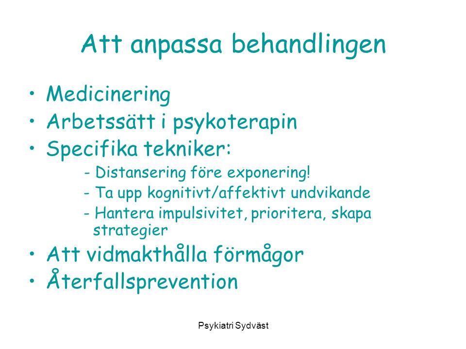 Psykiatri Sydväst Att anpassa behandlingen Medicinering Arbetssätt i psykoterapin Specifika tekniker: - Distansering före exponering! - Ta upp kogniti