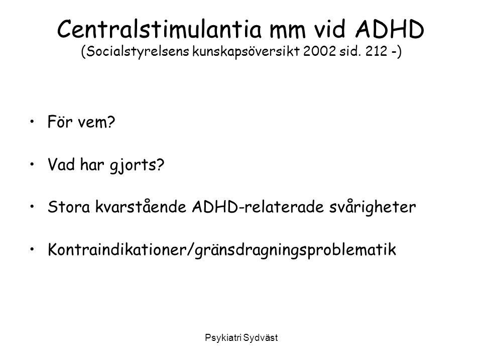 Psykiatri Sydväst Centralstimulantia mm vid ADHD (Socialstyrelsens kunskapsöversikt 2002 sid. 212 -) För vem? Vad har gjorts? Stora kvarstående ADHD-r