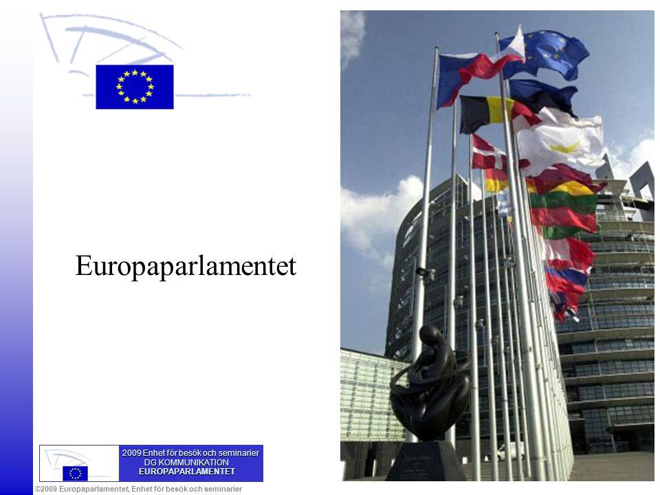 ©2009 Europaparlamentet, Enhet för besök och seminarier Europaparlamentet 2009 Enhet för besök och seminarier 2009 Enhet för besök och seminarier DG K
