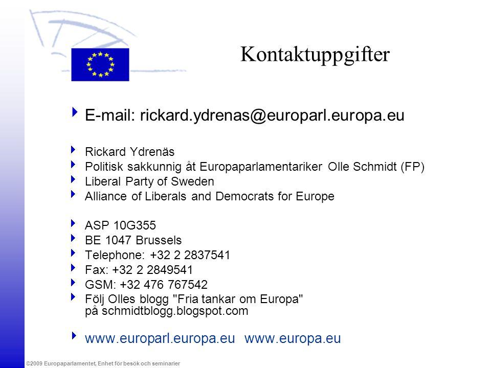 ©2009 Europaparlamentet, Enhet för besök och seminarier Kontaktuppgifter  E-mail: rickard.ydrenas@europarl.europa.eu  Rickard Ydrenäs  Politisk sak