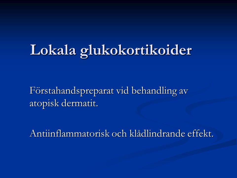 Lokala glukokortikoider Lokala glukokortikoider Vid val av steroidstyrka tages hänsyn till patientens ålder, eksemets svårighetsgrad samt lokalisation.