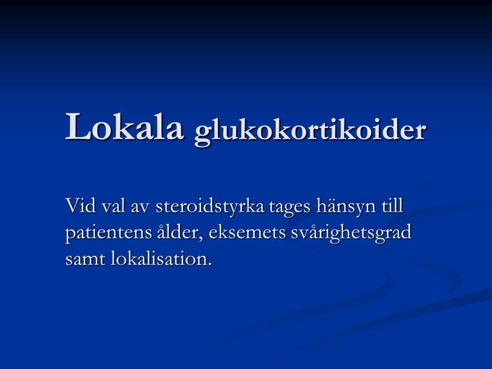 Lokala glukokortikoider Lokala glukokortikoider Kräm eller salva.