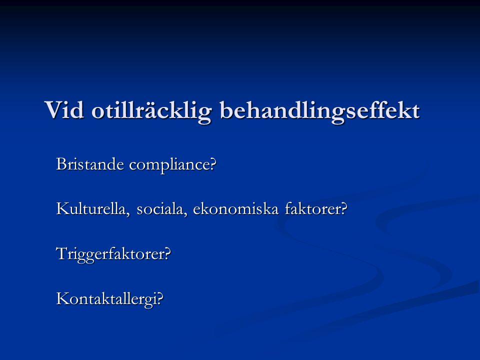 Vid otillräcklig behandlingseffekt Bristande compliance? Kulturella, sociala, ekonomiska faktorer? Triggerfaktorer?Kontaktallergi?