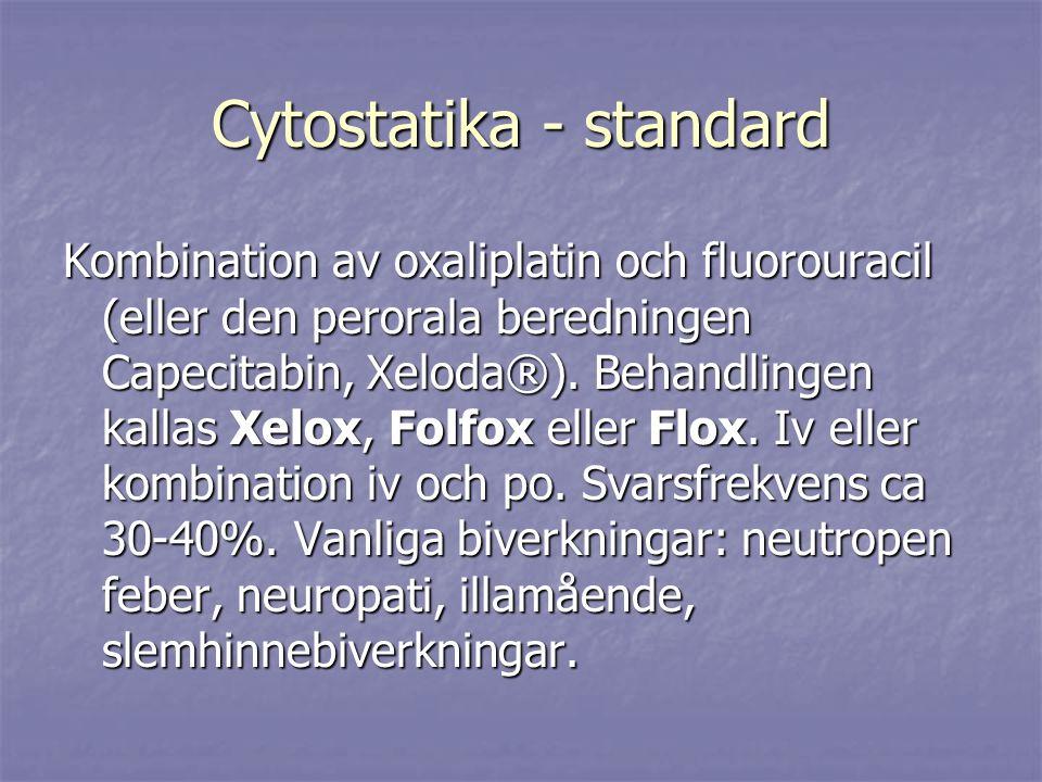 Cytostatika - standard Kombination av oxaliplatin och fluorouracil (eller den perorala beredningen Capecitabin, Xeloda®). Behandlingen kallas Xelox, F