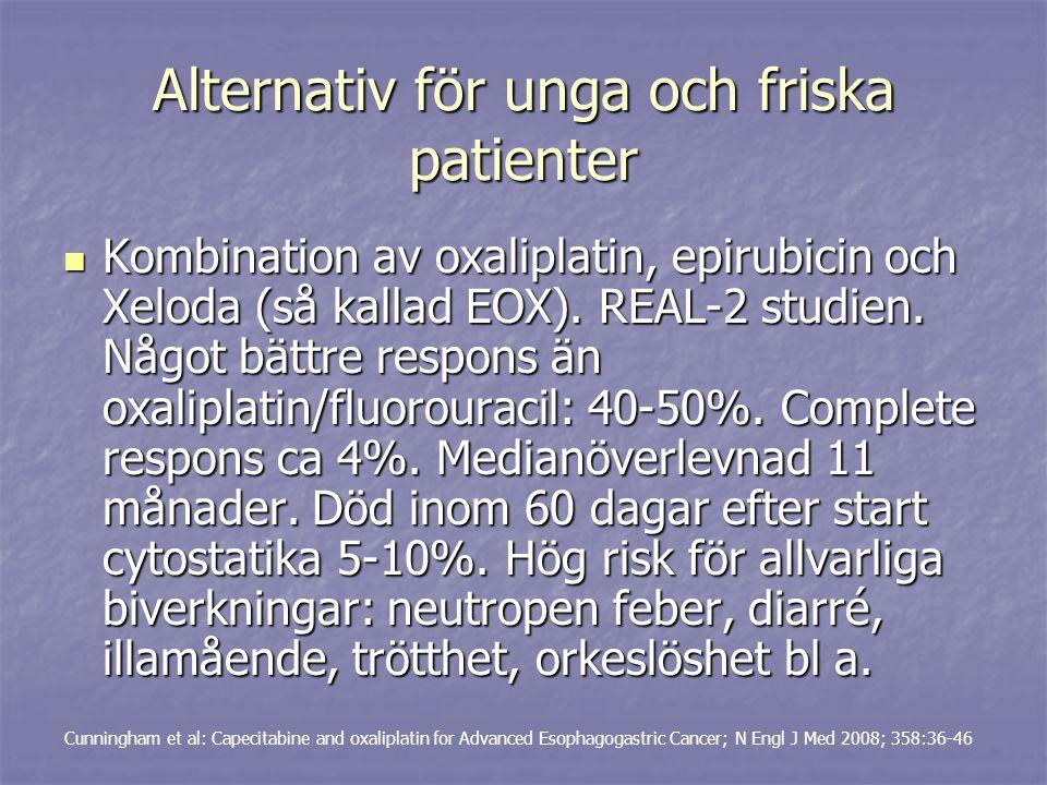 Alternativ för unga och friska patienter Kombination av oxaliplatin, epirubicin och Xeloda (så kallad EOX). REAL-2 studien. Något bättre respons än ox