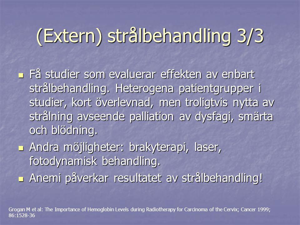 (Extern) strålbehandling 3/3 Få studier som evaluerar effekten av enbart strålbehandling. Heterogena patientgrupper i studier, kort överlevnad, men tr