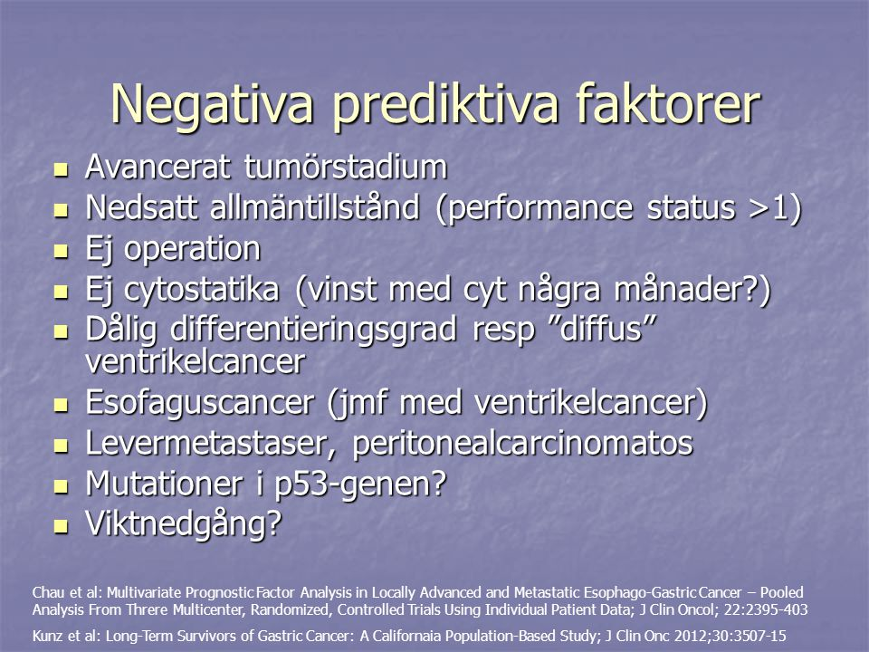 Överlevnad – prognostiska grupper Chau et al: Multivariate Prognostic Factor Analysis in Locally Advanced and Metastatic Esophago-Gastric Cancer – Pooled Analysis From Threre Multicenter, Randomized, Controlled Trials Using Individual Patient Data; J Clin Oncol; 22:2395-403
