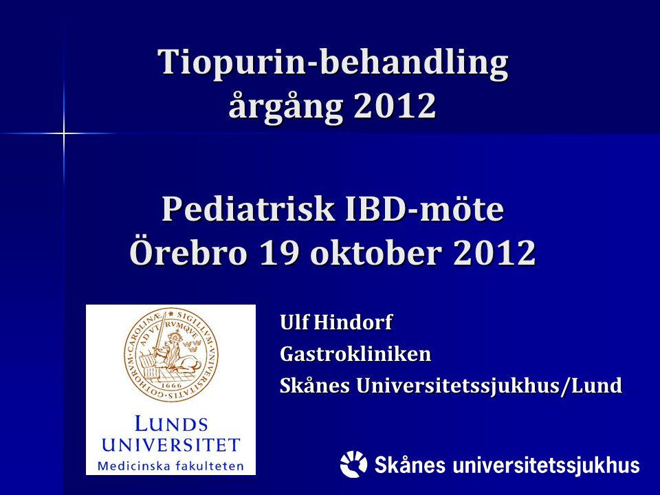 Tiopurin-behandling årgång 2012 Pediatrisk IBD-möte Örebro 19 oktober 2012 Ulf Hindorf Gastrokliniken Skånes Universitetssjukhus/Lund