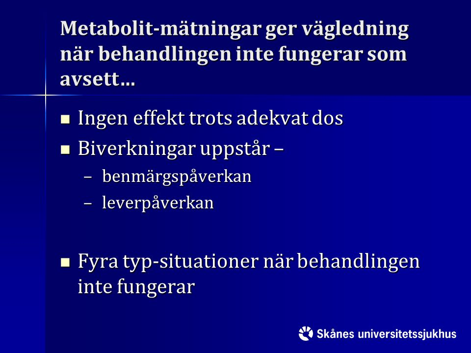 Metabolit-mätningar ger vägledning när behandlingen inte fungerar som avsett… Ingen effekt trots adekvat dos Ingen effekt trots adekvat dos Biverkning