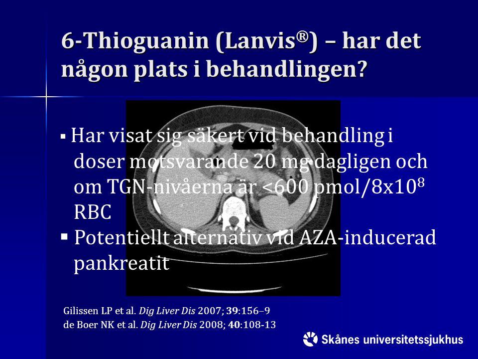 6-Thioguanin (Lanvis ® ) – har det någon plats i behandlingen?  Har visat sig säkert vid behandling i doser motsvarande 20 mg dagligen och om TGN-niv