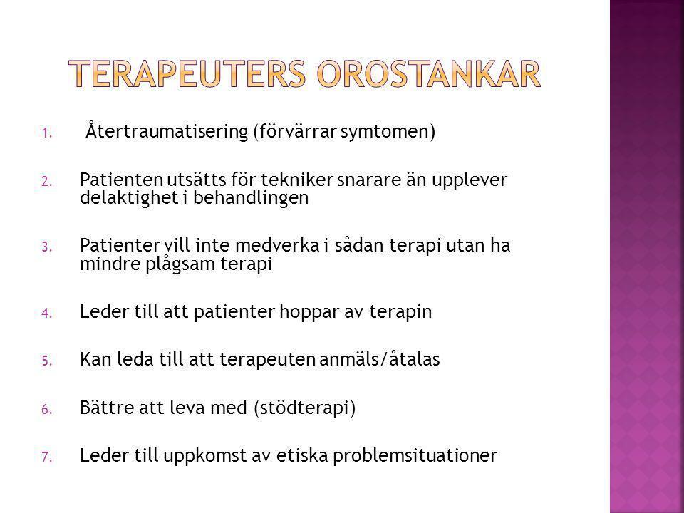 1. Återtraumatisering (förvärrar symtomen) 2. Patienten utsätts för tekniker snarare än upplever delaktighet i behandlingen 3. Patienter vill inte med