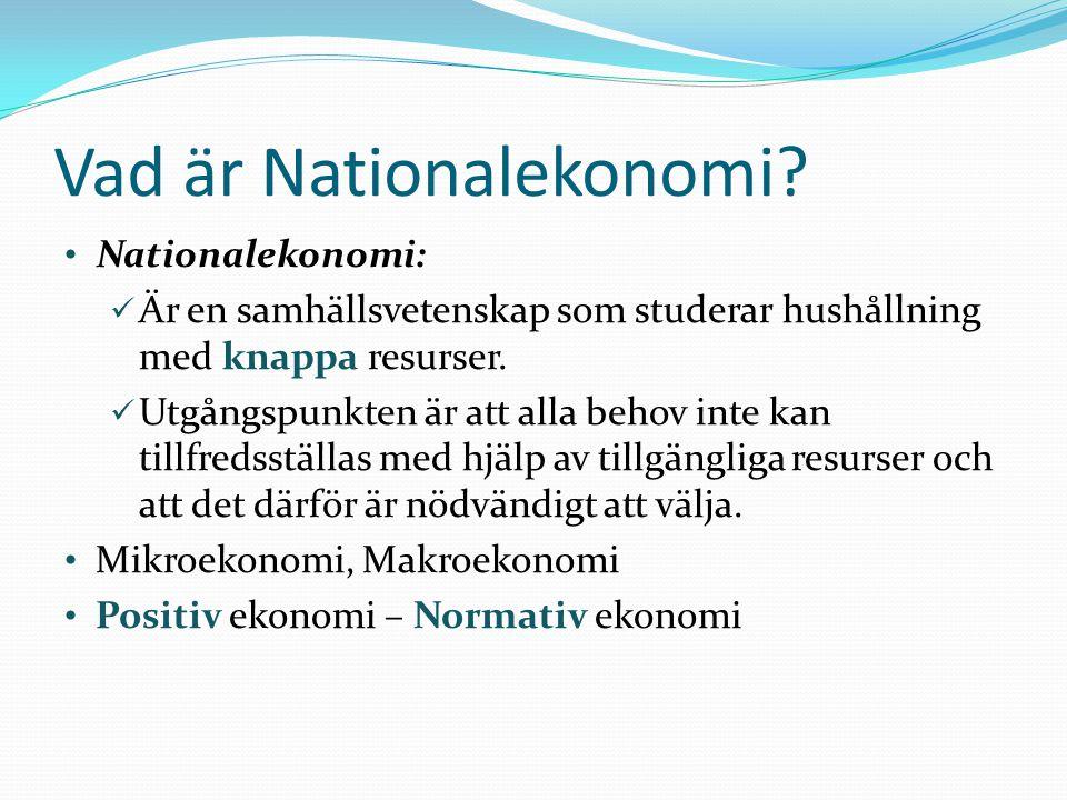 Vad är Nationalekonomi? Nationalekonomi: Är en samhällsvetenskap som studerar hushållning med knappa resurser. Utgångspunkten är att alla behov inte k