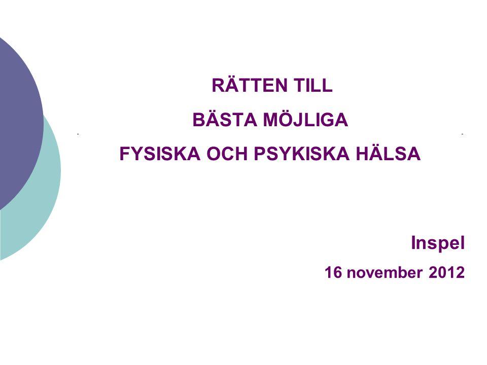 RÄTTEN TILL BÄSTA MÖJLIGA FYSISKA OCH PSYKISKA HÄLSA Inspel 16 november 2012