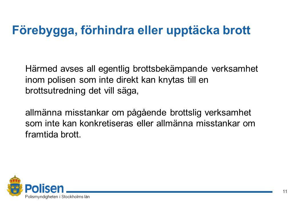 11 Polismyndigheten i Stockholms län Härmed avses all egentlig brottsbekämpande verksamhet inom polisen som inte direkt kan knytas till en brottsutredning det vill säga, allmänna misstankar om pågående brottslig verksamhet som inte kan konkretiseras eller allmänna misstankar om framtida brott.