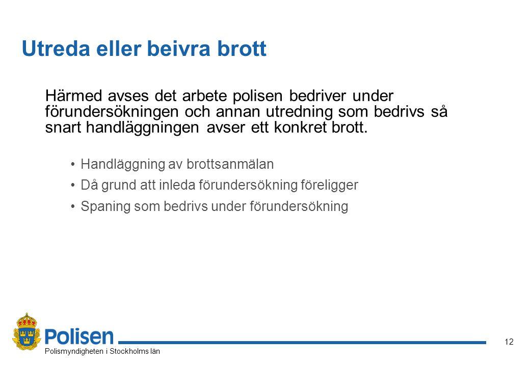 12 Polismyndigheten i Stockholms län Härmed avses det arbete polisen bedriver under förundersökningen och annan utredning som bedrivs så snart handläggningen avser ett konkret brott.