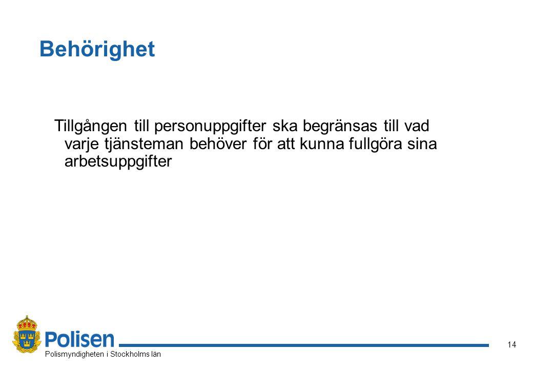 14 Polismyndigheten i Stockholms län Behörighet Tillgången till personuppgifter ska begränsas till vad varje tjänsteman behöver för att kunna fullgöra sina arbetsuppgifter