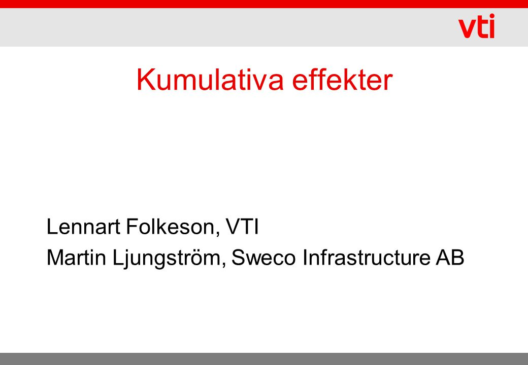 Kumulativa effekter Lennart Folkeson, VTI Martin Ljungström, Sweco Infrastructure AB