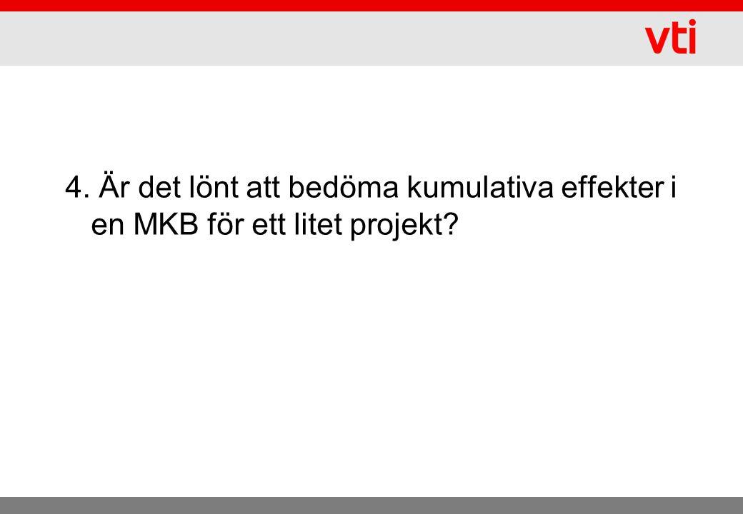 4. Är det lönt att bedöma kumulativa effekter i en MKB för ett litet projekt?