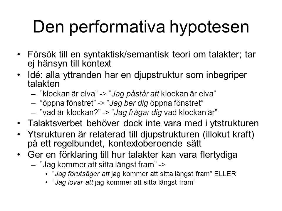Den performativa hypotesen Försök till en syntaktisk/semantisk teori om talakter; tar ej hänsyn till kontext Idé: alla yttranden har en djupstruktur s