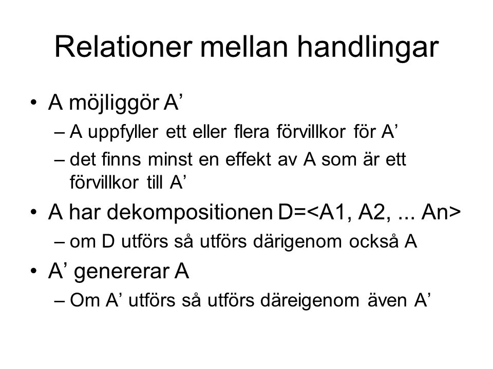Relationer mellan handlingar A möjliggör A' –A uppfyller ett eller flera förvillkor för A' –det finns minst en effekt av A som är ett förvillkor till