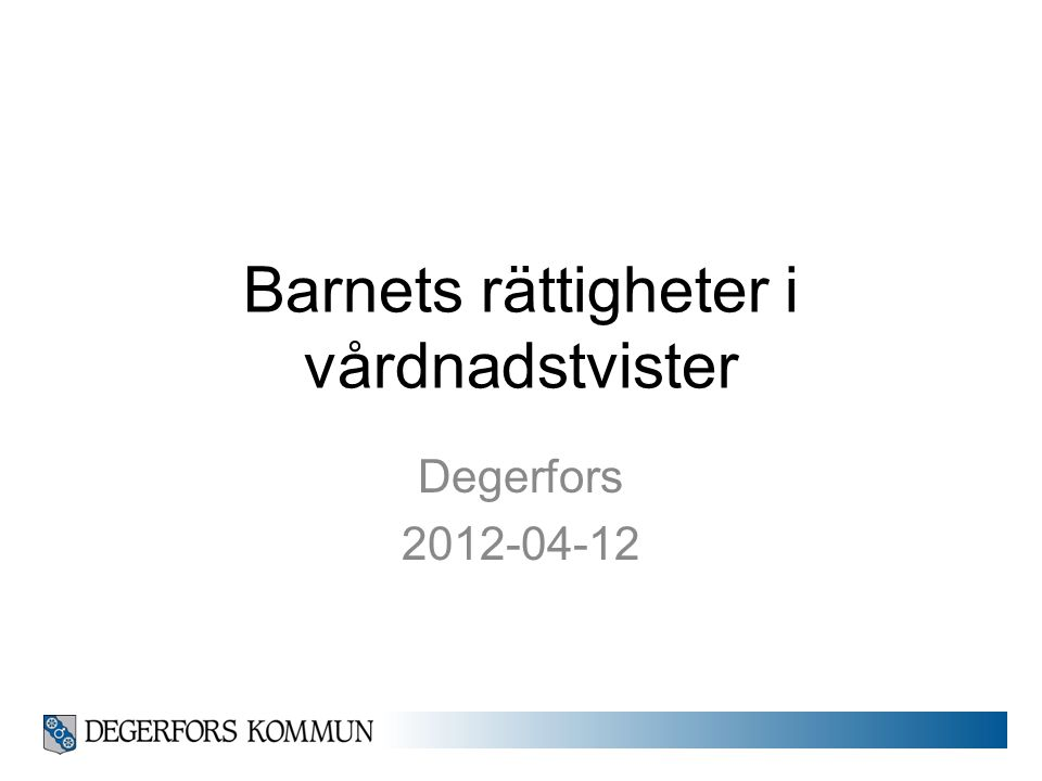 Barnets rättigheter i vårdnadstvister Degerfors 2012-04-12