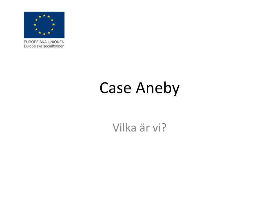 Case Aneby Vilka är vi?
