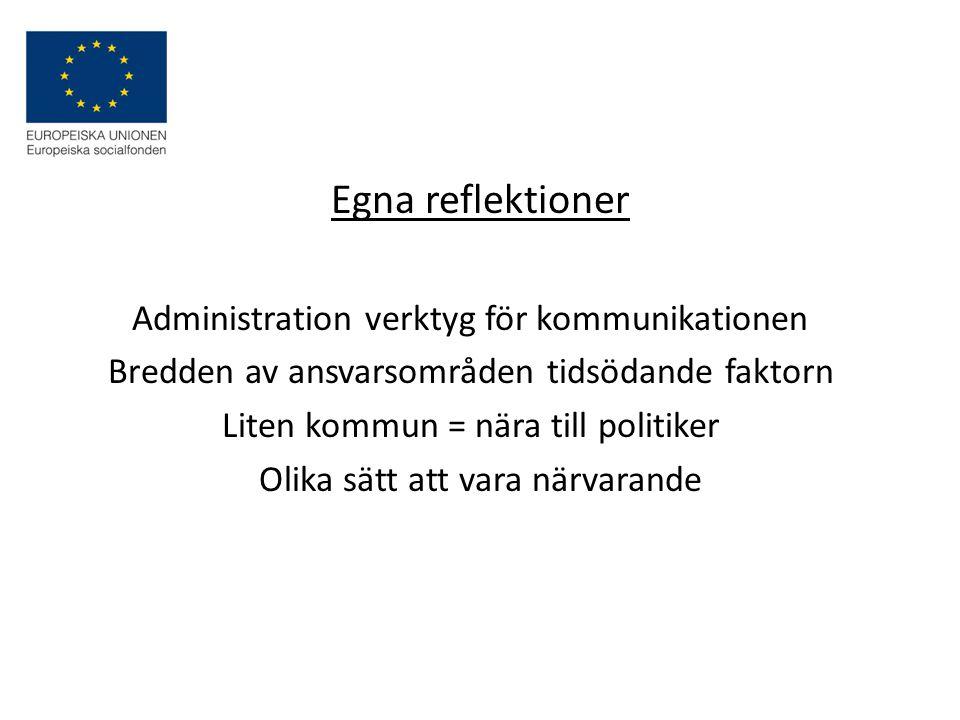 Egna reflektioner Administration verktyg för kommunikationen Bredden av ansvarsområden tidsödande faktorn Liten kommun = nära till politiker Olika sätt att vara närvarande