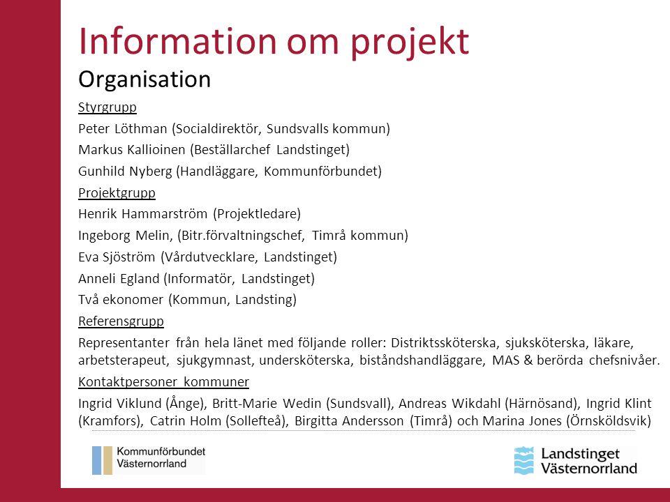 Information om projekt Organisation Styrgrupp Peter Löthman (Socialdirektör, Sundsvalls kommun) Markus Kallioinen (Beställarchef Landstinget) Gunhild