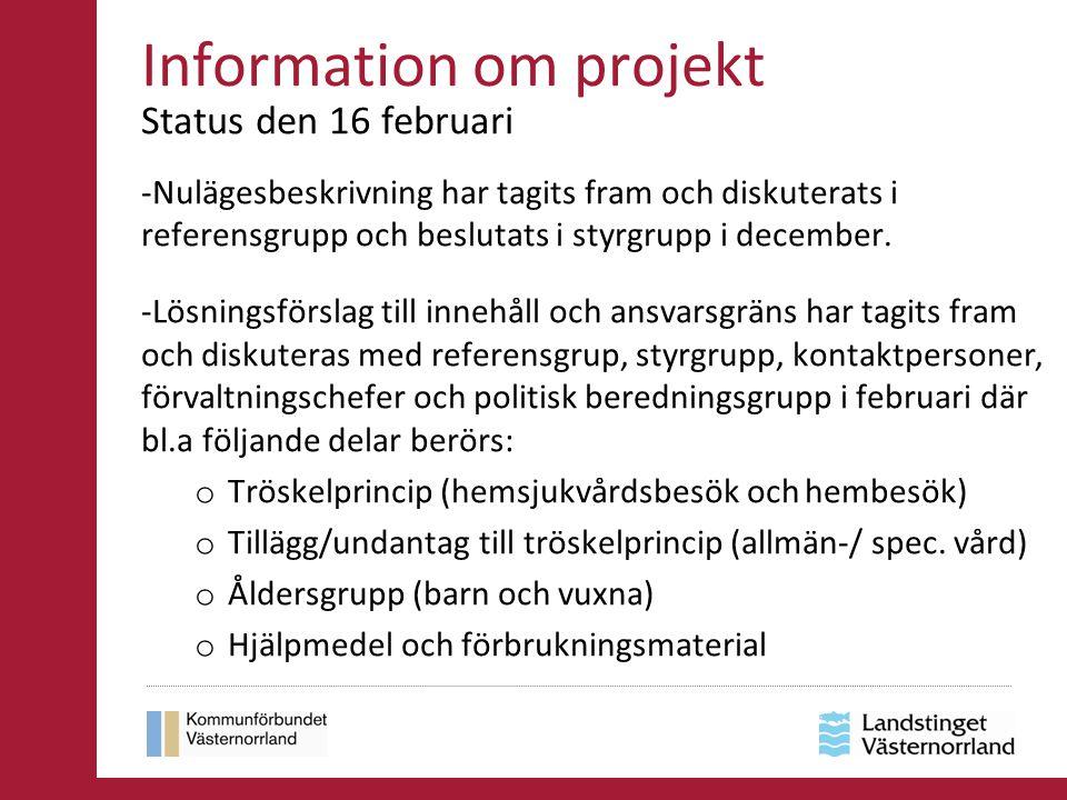 Information om projekt Status den 16 februari -Nulägesbeskrivning har tagits fram och diskuterats i referensgrupp och beslutats i styrgrupp i december
