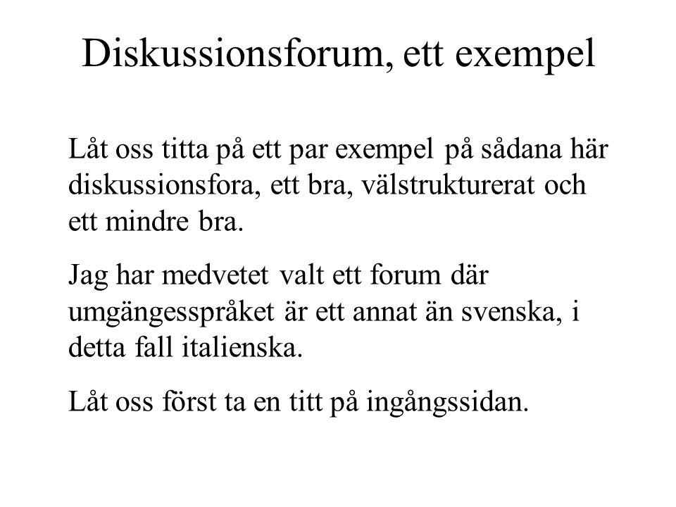 Diskussionsforum, ett exempel Låt oss titta på ett par exempel på sådana här diskussionsfora, ett bra, välstrukturerat och ett mindre bra. Jag har med