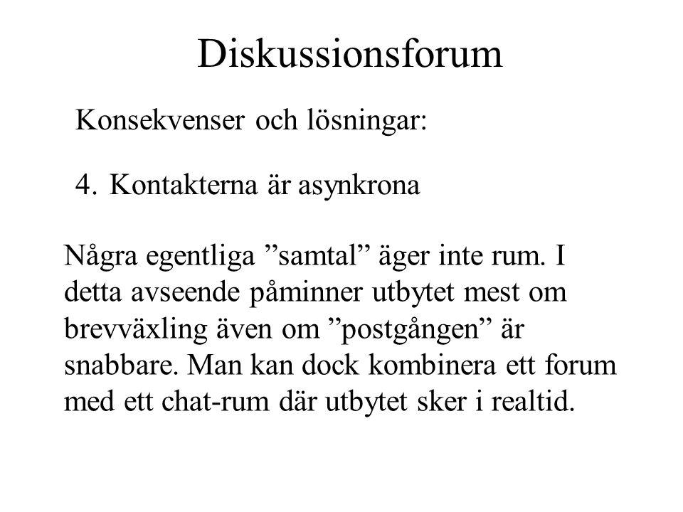 """Diskussionsforum 4.Kontakterna är asynkrona Konsekvenser och lösningar: Några egentliga """"samtal"""" äger inte rum. I detta avseende påminner utbytet mest"""