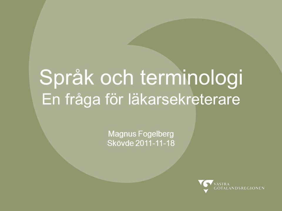 Skaraborgs sjukhus Fackspråk Oberoende av vilket idiom som väljs skall fackspråket garantera en säker (otvetydig och begriplig) kommunikation av information mellan de professionella aktörerna Fackspråket skall användas i skrift men fungerar också i tal 21