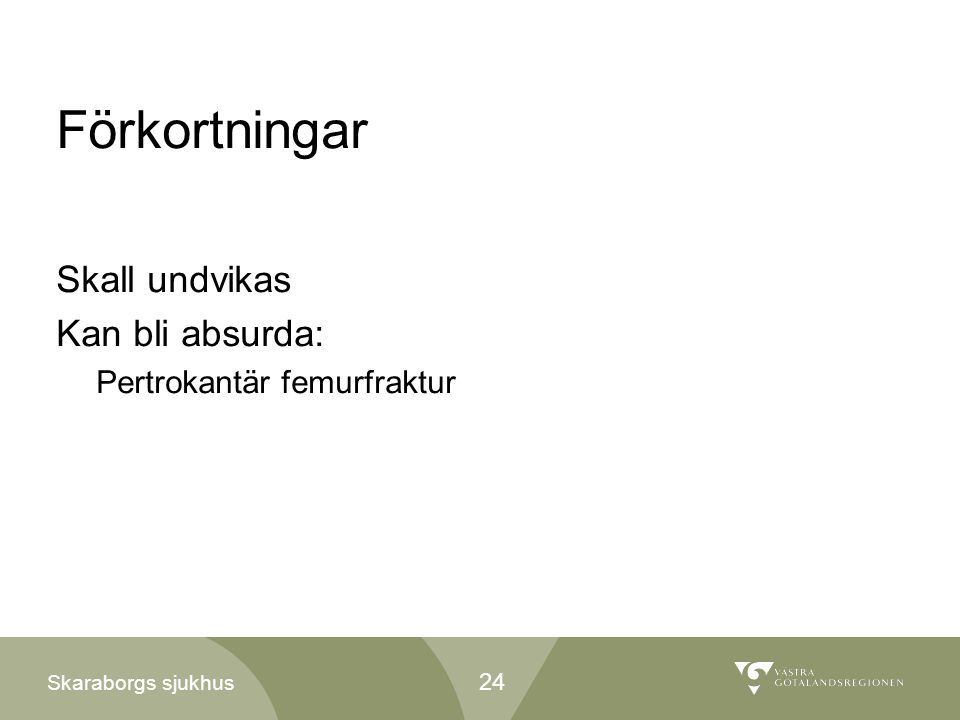 Skaraborgs sjukhus Förkortningar Skall undvikas Kan bli absurda: Pertrokantär femurfraktur 24