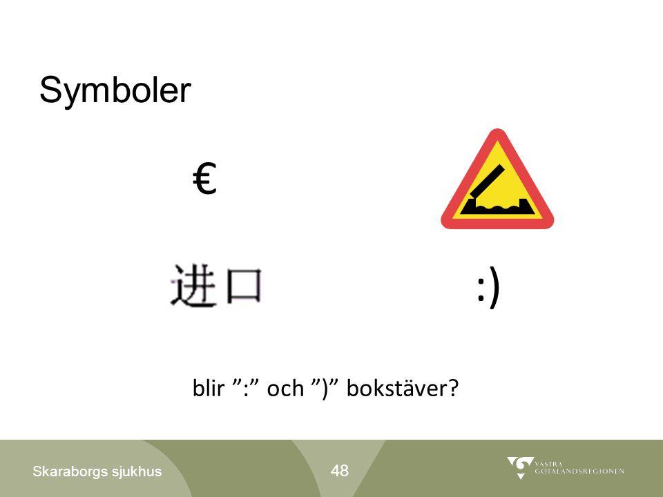 """Skaraborgs sjukhus Symboler € :) blir """":"""" och """")"""" bokstäver? 48"""